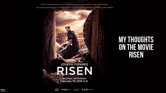 Blog-March 2nd, 2016-My Thoughts On the Movie Risen
