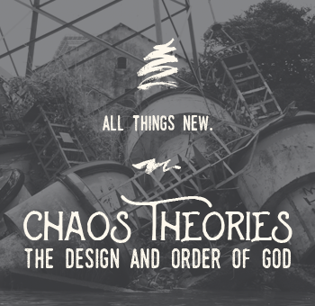 Sermon-Chaos Theories-Week Three